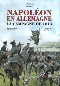 G Clement - Napoléon en Allemagne - La campagne de 1813.