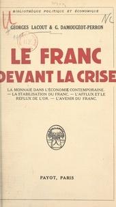 G. Damougeot-Perron et Georges Lacout - Le franc devant la crise - La monnaie dans l'économie contemporaine, la stabilisation du franc, l'afflux et le reflux de l'or, l'avenir d'un franc.