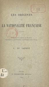 G. de Lafont - Les origines de la nationalité française - Essai sur les Celtes, les Kymris, les Gaulois, les Romains, les Francs et les Ibères.