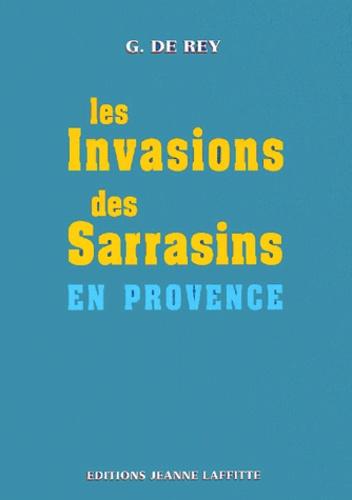 G de Rey - Les invasions des Sarrasins en Provence, pendant le VIIIe, le IXe et le Xe siècle.