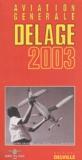 G Delage - Guide Delage de l'aviation générale 2003.