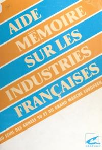 G. Demeurisse et Michel Battiau - Aide-mémoire sur les industries françaises - Au seuil des années 90 et du grand marché européen.