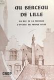 G. Demeurisse et Jacques Naveaux - Au berceau de Lille - La rue de la Monnaie, l'avenue du Peuple Belge.