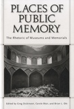 G Dickinson - Places of Public Memory - The Rhetoric of Museums and Memorials.