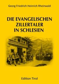 G. F. H. Rheinwald et Martin Reiter - Die evangelischen Zillertaler in Schlesien.