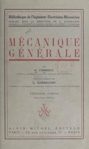 G. Ferroux et Louis Barbillion - Mécanique générale (1). Étude cinématique du mouvement, mécanismes, principes de la mécanique, étude des forces et des couples.