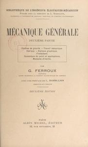 G. Ferroux et Louis Barbillion - Mécanique générale (2). Centres de gravité, travail mécanique, statique, statique graphique, frottement, dynamique du point et applications, moments d'inertie.
