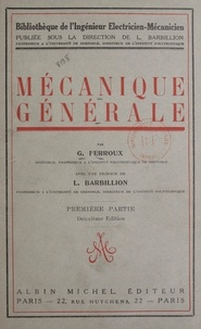 G. Ferroux et Louis Barbillion - Mécanique générale - Centres de gravité, travail mécanique, statique, statique graphique, frottement, dynamique du point et applications, moments d'inertie.
