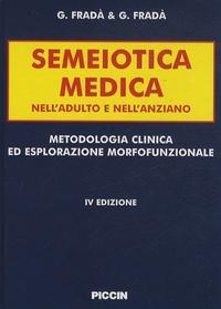 G Frada - Semeiotica medica nell'adulto e nell'anziano - Metodologia Clinica ed Esplorazione Morfofunzionale.