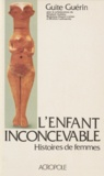 G Guerin - L'Enfant inconcevable - Histoires de femmes stériles.