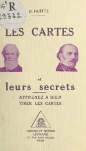 G. Huitte - Les cartes et leurs secrets - Apprenez à bien tirer les cartes.
