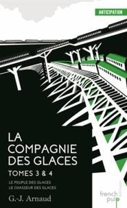G-J Arnaud - La compagnie des glaces Tome 3 & 4 : Le peuple des glaces ; Le chasseur des glaces.