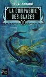 G-J Arnaud - La compagnie des glaces Tome 4 : Station fantôme. Les Hommes-Jonas. Terminus Amertume. Les brûleurs de banquise.