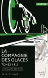 G-J Arnaud - La compagnie des glaces Tomes 1 & 2 : La Compagnie des Glaces ; Le Sanctuaire des Glaces.
