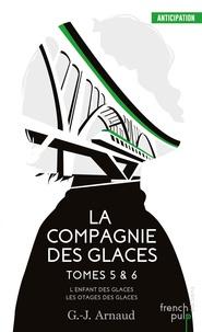 G-J Arnaud - La compagnie des glaces Tomes 5-6 : L'enfant des glaces ; Les otages des glaces.