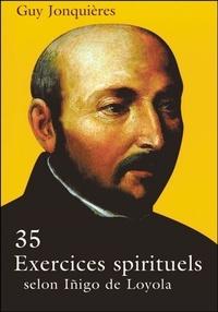 G Jonqueres - 35 exercices spirituels - Selon Iñigo de Loyola.