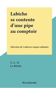 G.-L. M. et  La Belette - Labiche se contente d'une pipe au comptoir - Sélection de Cadavres exquis exhumés.