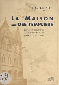 """G. Lanfry - La maison dite """"des Templiers"""" - Rue de la Boucherie, à Caudebec-en-Caux (Seine inférieure)."""