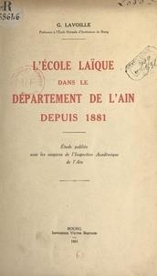 G. Lavoille - L'école laïque dans le département de l'Ain depuis 1881.