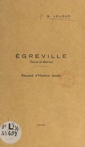 G. Leloup - Égreville (Seine-et-Marne) - Résumé d'histoire locale.