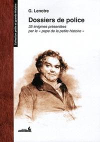 G. Lenotre - Dossiers de police.