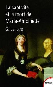 G. Lenotre - La captivité et la mort de Marie-Antoinette.
