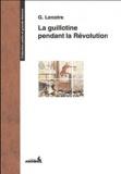 G. Lenotre - La guillotine pendant la Révolution - Et les éxécuteurs des arrêts criminels.