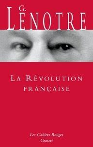 G. Lenotre - La Révolution française - Sous le bonnet rouge ; suivi de La Révolution par ceux qui l'ont vue.