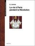 G. Lenotre - La vie à Paris pendant la Révolution.