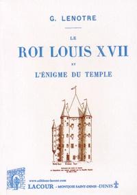 G. Lenotre - Le roi Louis XVII et l'énigme du Temple.