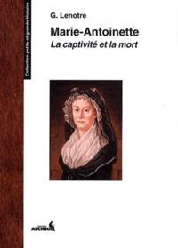G. Lenotre - Marie-Antoinette - La captivité et la mort.