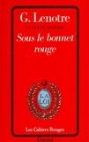 G. Lenotre - Sous le bonnet rouge.