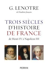 G. Lenotre - Trois siècles d'histoire de France de Henri IV à Napoléon.