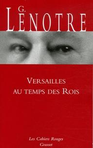 G. Lenotre - Versailles au temps des Rois.