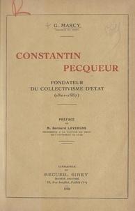 G. Marcy et Bernard Lavergne - Constantin Pecqueur, fondateur du collectivisme d'État (1801-1887).