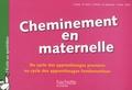 G Meyer et Dominique Larois - Cheminement en maternelle - Du cycle des apprentissages premiers au cycle des apprentissages fondamentaux.