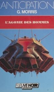 G Morris - L'Agonie des hommes.