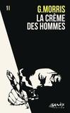 G Morris - La crème des hommes.