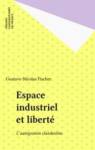 G-N Fischer - Espace industriel et liberté - L'autogestion clandestine.