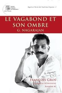 G. Nagarajan et François Gros - Le vagabond et son ombre - G. Nagarajan.