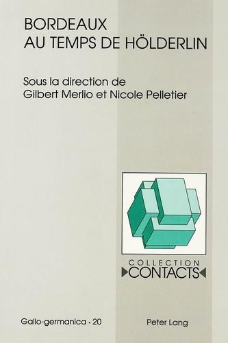 G / pelletie Merlio et Nicole Pelletier - Bordeaux au temps de Hölderlin.