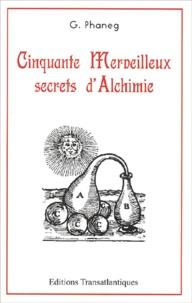 G Phaneg - Cinquante merveilleux secrets d'alchimie.