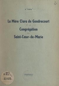 G. Porta - La Mère Clara de Gondrecourt et la Congrégation du Saint-Cœur-de-Marie.