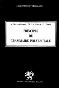 G Puech et Alain Berrendonner - Principes de grammaire polylectale.