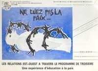 G. Roche et Mariette Bailly - Suggestions (5) - Les relations est-ouest à travers le programme de troisième : une expérience d'éducation à la paix.