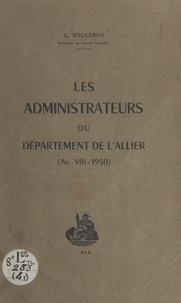 G. Rougeron - Les administrateurs du département de l'Allier - An VIII-1950.