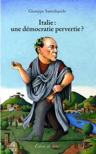 G. Santoliquido - Italie:une democratie pervertie?. 13 mois en berlusconie.