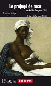 G.souquet-basiege - Le Préjugé de race aux Antilles françaises (1883)   Préface de Germinal Pinalie.
