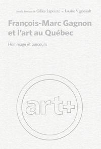 G/vigneault l Lapointe - FRANÇOIS-MARC GAGNON ET L'ART AU QUEBEC : HOMMAGE ET PARCOURS.