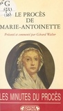 G Walter - Le procès de Marie-Antoinette - 23-25 vendémiaire an II, 14-16 octobre 1793, actes du tribunal révolutionnaire.